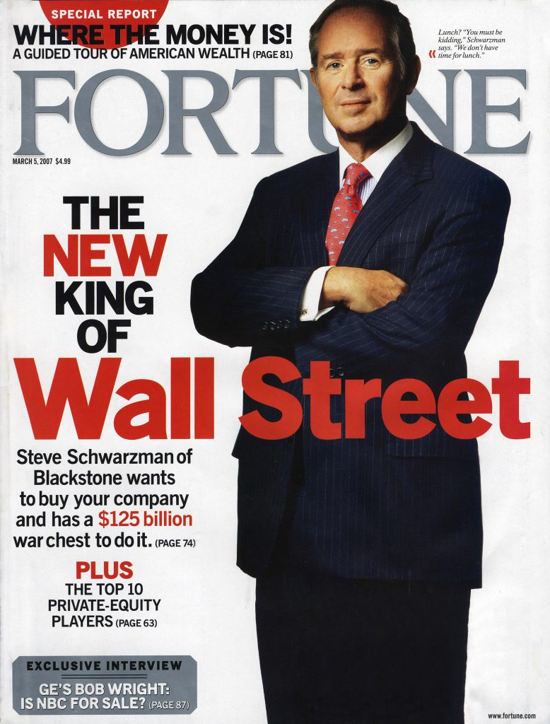 "March 2007: Fortune magazine hailed Stephen Schwarzman as ""The New King of Wall Street."""